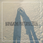 Bangkok/Pattaya 2016 – Day 1 & 2