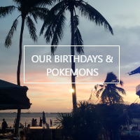 Our Birthdays with Pokemon Go